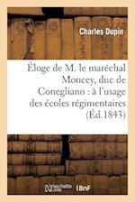 Éloge de M. Le Maréchal Moncey, Duc de Conegliano