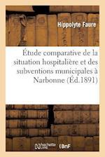 Etude Comparative de la Situation Hospitaliere Et Des Subventions Municipales a Narbonne