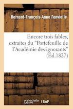 Encore Trois Fables, Extraites Du 'Portefeuille de L'Academie Des Ignorans' af Bernard-Francois-Anne Fonvielle