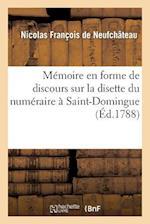 Memoire En Forme de Discours Sur La Disette Du Numeraire a Saint-Domingue Et Sur Les Moyens af Francois De Neufchateau-N