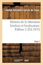 Histoire de la Litterature Hindoui Et Hindoustani. Edition 2, Tome 1 af Garcin De Tassy-J