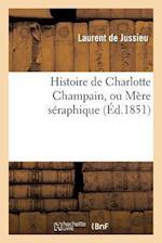 Histoire de Charlotte Champain, Ou Mere Seraphique af De Jussieu-L