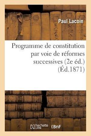 Programme de Constitution Par Voie de Réformes Successives, Ou Synthèse de Principes