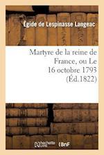 Martyre de la Reine de France, Ou Le 16 Octobre 1793 af Langeac-E