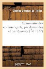 Grammaire Des Commencants, Par Demandes Et Par Reponses af Charles-Constant Le Tellier, Le Tellier-C-C