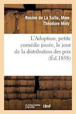 L'Adoption, Petite Comedie Jouee, Le Jour de La Distribution Des Prix, Par Les Jeunes Eleves af Rosine Midy