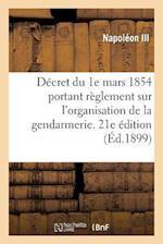 Decret Du 1e Mars 1854 Portant Reglement Sur L'Organisation Et Le Service de la Gendarmerie (Sciences Sociales)
