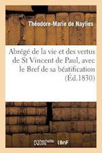 Abrege de La Vie Et Des Vertus de St Vincent de Paul, Avec Le Bref de Sa Beatification af De Naylies-T-M, Theodore-Marie Naylies (De)