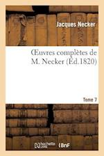 Oeuvres Completes de M. Necker. Tome 7