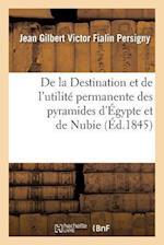 de La Destination Et de L'Utilite Permanente Des Pyramides D'Egypte Et de Nubie af Jean Gilbert Victor Fialin Persigny