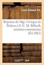 Reponse de Mgr. L'Eveque de Poitiers A S. E. M. Billault, Ministre-Commissaire af Pie