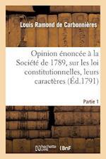Opinion Enoncee a la Societe de 1789, Sur Les Loix Constitutionnelles. Premiere Partie af Louis Ramond De Carbonnieres, Ramond De Carbonnieres-L