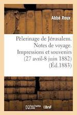 Pelerinage de Jerusalem. Notes de Voyage. Impressions Et Souvenirs (27 Avril-8 Juin 1882) af Roux-A