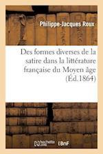 Des Formes Diverses de La Satire Dans La Litterature Francaise Du Moyen Age af Philippe-Jacques Roux