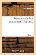Repertoire Du Droit Administratif. Tome 12
