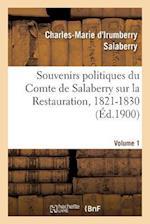 Souvenirs Politiques Du Comte de Salaberry Sur La Restauration, 1821-1830. Volume 1 af Salaberry-C-M