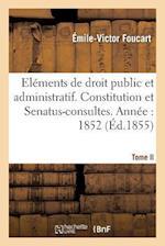 Elements de Droit Public Et Administratif. Constitution Et Senatus-Consultes af Emile-Victor Foucart