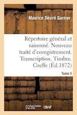 Repertoire General & Raisonne. Nouveau Traite D'Enregistrement. Transcription.Timbre. Greffe.Tom af Garnier-M