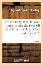de L'Echange Et Du Louage af Troplong-R