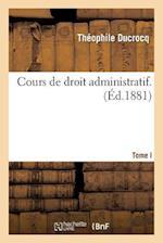 Cours de Droit Administratif. Tome Premier af Theophile Ducrocq