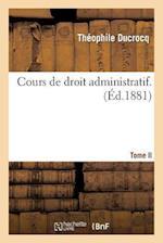 Cours de Droit Administratif. Tome Second af Theophile Ducrocq