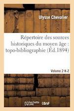Repertoire Des Sources Historiques Du Moyen Age: Topo-Bibliographie. Vol. 2, K-Z (Generalites)
