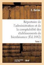 Repertoire de L'Administration Et de la Comptabilite Des Etablissements T. 1 af Durieu-E