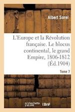 L'Europe Et La Revolution Francaise. Le Blocus Continental, Le Grand Empire, 1806-1812 (4e Edition) = L'Europe Et La Ra(c)Volution Franaaise. Le Blocu af Sorel-A