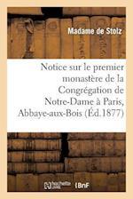 Notice Sur Le Premier Monastere de La Congregation de Notre-Dame a Paris, Abbaye-Aux-Bois af De Stolz-M, Madame Stolz (De)