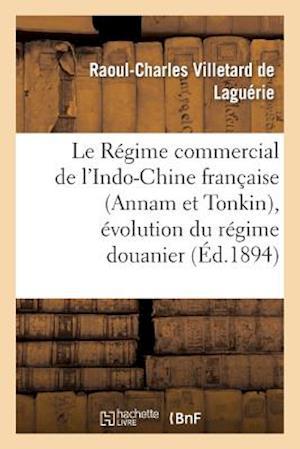 Le Regime Commercial de L'Indo-Chine Francaise (Annam Et Tonkin), Evolution Du Regime Douanier