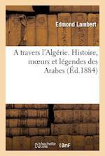 A Travers L'Algerie. Histoire, Moeurs Et Legendes Des Arabes af Lambert-E