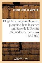 Eloge Historique de Jean Hameau, Prononce Dans La Seance Publique = Eloge Historique de Jean Hameau, Prononca(c) Dans La Sa(c)Ance Publique af Leonce Pyrol De Biermont, P. De Biermont