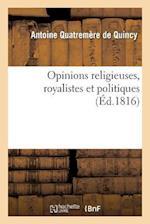 Opinions Religieuses, Royalistes Et Politiques, de M. Antoine Quatremère de Quincy
