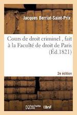 Cours de Droit Criminel, Fait a la Faculte de Droit de Paris, 2e Edition