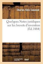 Notes Juridiques Sur Les Brevets D'Invention A L'Usage Des Industriels, Fabricants Et Commeraants af Constant
