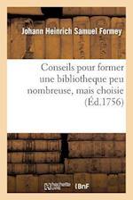 Conseils Pour Former Une Bibliotheque Peu Nombreuse, Mais Choisie af Johann Heinrich Samuel Formey
