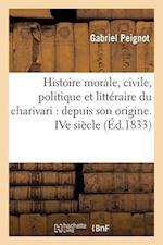 Histoire Morale, Civile, Politique Et Litteraire Du Charivari