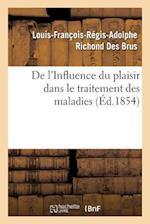 de l'Influence Du Plaisir Dans Le Traitement Des Maladies, Par M. Richond Des Brus, ...