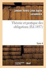 Theorie Et Pratique Des Obligations Tome 4 = Tha(c)Orie Et Pratique Des Obligations Tome 4 af Sans Auteur, Leobon Valery Leon Jupile Larombiere