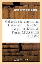 Gallia Christiana Novissima. Histoire Des Archeveches, Eveques Et Abbayes de France. Marseille