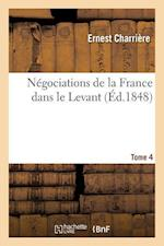 Negociations de La France Dans Le Levant Tome 4 = Na(c)Gociations de La France Dans Le Levant Tome 4 af Ernest Charriere