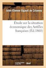 Etude Sur La Situation Economique Des Antilles Francaises af De Crisenoy-J-E, Jules-Etienne Gigault De Crisenoy