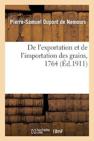Bog, paperback de L'Exportation Et de L'Importation Des Grains, 1764 af Pierre-Samuel DuPont De Nemours, DuPont De Nemours-P-S