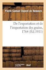 de L'Exportation Et de L'Importation Des Grains, 1764 af Pierre-Samuel DuPont De Nemours, DuPont De Nemours-P-S