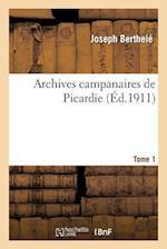 Archives Campanaires de Picardie Tome 1 af Berthele-J