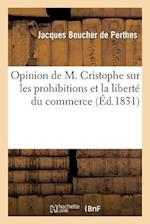 Opinion de M. Cristophe Sur Les Prohibitions Et La Liberte Du Commerce af Boucher De Perthes-J, Jacques Boucher De Perthes