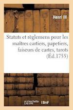Statuts Et Reglemens Pour Les Maitres Cartiers, Papetiers, Faiseurs de Cartes, Tarots, Feuillets af Louis XIII, Henri III, France