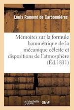 Memoires Sur La Formule Barometrique de La Mecanique Celeste Et Les Dispositions de L'Atmosphere af Louis Ramond De Carbonnieres, Ramond De Carbonnieres-L