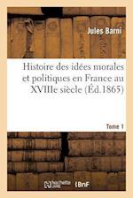Histoire Des Idees Morales Et Politiques En France Au Xviiie Siecle. Tome I