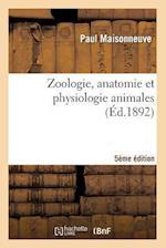 Zoologie, Anatomie Et Physiologie Animales 5eme Edition = Zoologie, Anatomie Et Physiologie Animales 5a]me A(c)Dition af Maisonneuve-P